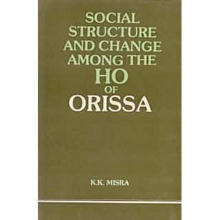 Social Structure And Change Among The Ho of Orissa