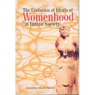 The Evolution of Ideals of Womenhood In Indian Society