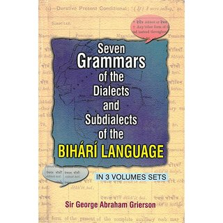 Seven Grammar of The Dialects Sub Dialects Subdialects of The Bihari Language, Vol. 3Rd In 3 Parts (Part- 6 South Maithli-Magadhi Dialect, Part 7- South Maithli-Bangali Dialect), Part 8- Maithli Bengali Dailect)