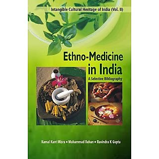 Intangible Cultural Heritage of India (Vol. 2) Ethno-Medicine In India A Selective Bibliography