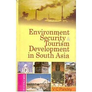 Environment, Security And Tourism In South Asia (Tourism Development In South Asia), 3Rd Vol.
