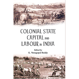 Colonial State Capital And Labour In India