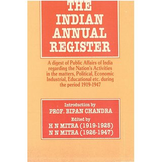 The Indian Annual Register A Digest of Public Affairs of India Regarding The Nations Activities In The Matters, Political, Economic, Industrial, Educational Etc. During The Period (58 Vols.)