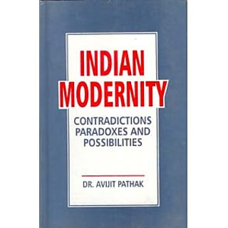 Indian Modernity Contradications, Paradoxes And Possibilities