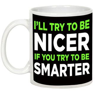 AllUPrints I Will Be Nicer If You Are Smarter White Ceramic Coffee Mug - 11oz