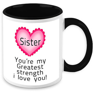 Mug For Sister - HomeSoGood Sister You Are My Greatest Strength White Ceramic Coffee Mug - 325 ml