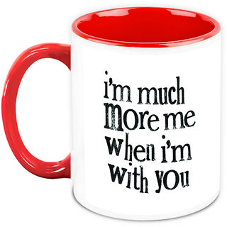 Gift For Him/Her - HomeSoGood I Am Much More Me When I Am With You White Ceramic Coffee Mug - 325 ml