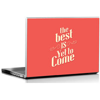 Seven Rays Best Is Yet To Come Laptop Skin