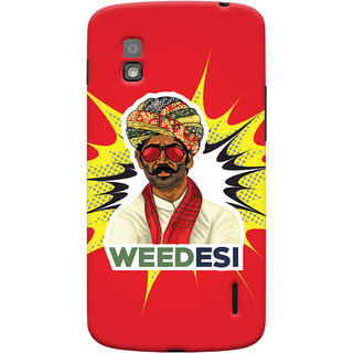 Oyehoye WEEDesi Quirky Style Printed Designer Back Cover For LG Google Nexus 4 Mobile Phone - Matte Finish Hard Plastic Slim Case