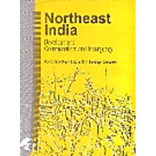 NORTHEAST INDIA - DEVELOPMENT, COMMUNALISM AND INSURGENCY