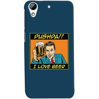 Oyehoye Pushpa I Love Beer Quirky Printed Designer Back Cover For HTC Desire 728 / 728G / Dual Sim Mobile Phone - Matte Finish Hard Plastic Slim Case