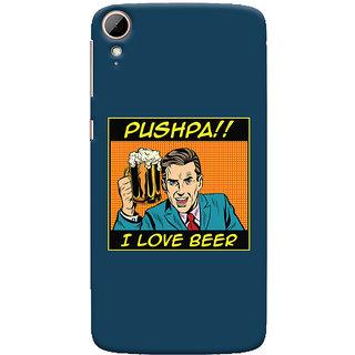 Oyehoye Pushpa I Love Beer Quirky Printed Designer Back Cover For HTC Desire 828 / Dual Sim Mobile Phone - Matte Finish Hard Plastic Slim Case