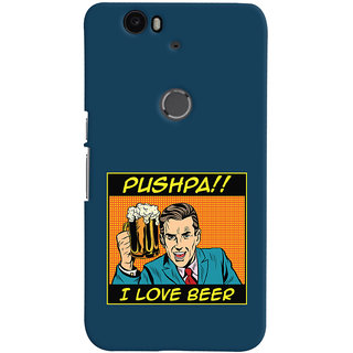 Oyehoye Pushpa I Love Beer Quirky Printed Designer Back Cover For Huawei Google Nexus 6P Mobile Phone - Matte Finish Hard Plastic Slim Case