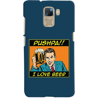 Oyehoye Pushpa I Love Beer Quirky Printed Designer Back Cover For Huawei Honor 7 / Dual Sim / Enhanced Edition Mobile Phone - Matte Finish Hard Plastic Slim Case