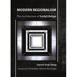Modern Regionalism  The Architecture of Sarbjit Bahga