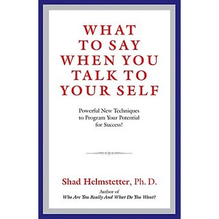 What To Say When You Talk To Your Self Powerful New Techniques To Program Your Potential For Success! (English) (Paperback, Shad Helmstetter)