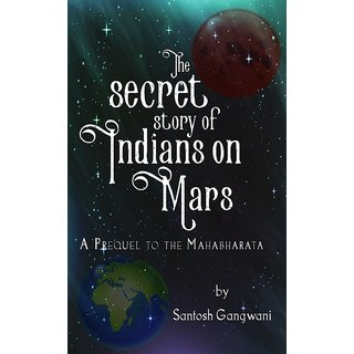 The Secret Story of Indians on Mars  A Prequel to The Mahabharata