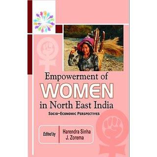 Empowerment of Women in North East India - Socio-Economic Perspectives