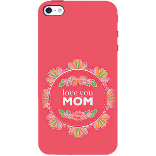 ifasho Love Quotes I love mom Back Case Cover for Apple iPhone 5