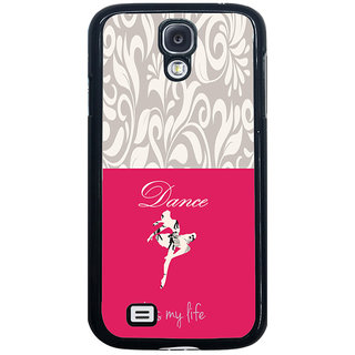 ifasho Dance its my life Back Case Cover for Samsung Galaxy S4
