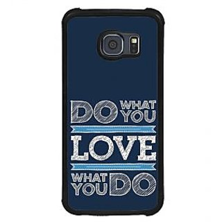 ifasho Modern Quotes Do what you love Back Case Cover for Samsung Galaxy S6