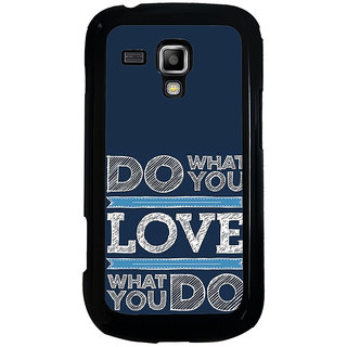 ifasho Modern Quotes Do what you love Back Case Cover for Samsung Galaxy S Duos S7562