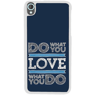ifasho Modern Quotes Do what you love Back Case Cover for HTC Desire 820