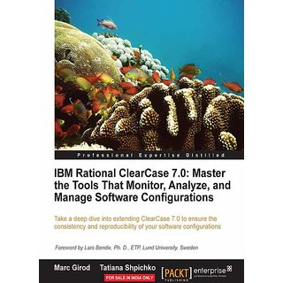 IBM Rational ClearCase 7.0 Master the Tools That Monitor, Analyze, and Manage Software Configurations