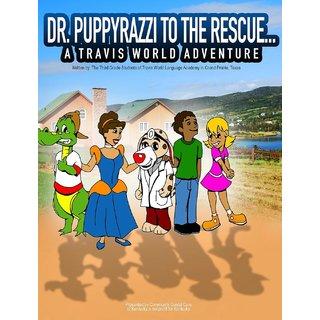 Dr. Puppyrazzi To The Rescue A Travis World Adventure
