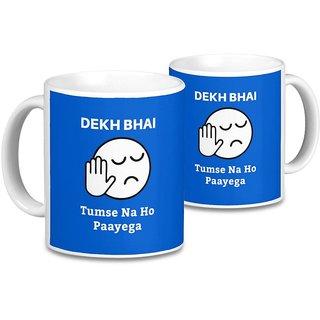 Dekh Bhai Na ho Paaega Mug