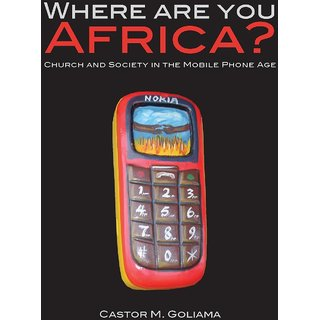 Where are you Africa Church and Society in the Mobile Phone Age