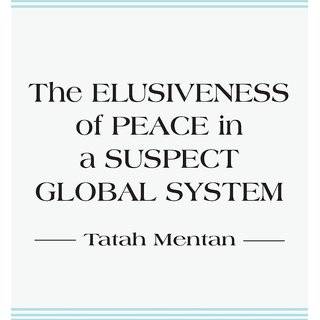 The Elusiveness of Peace in a Suspect Global System