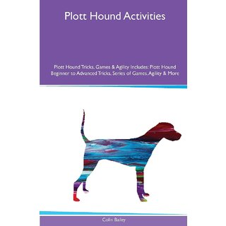 Plott Hound  Activities Plott Hound Tricks, Games  Agility. Includes