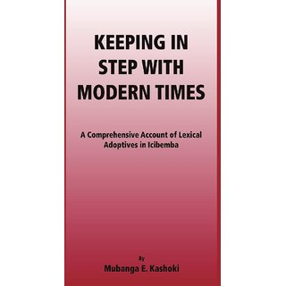 Keeping in Step with Modern Times. A Comprehensive Account of Lexical Adoptives in Icibemba