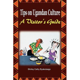 Tips on Ugandan Culture. a Visitor's Guide