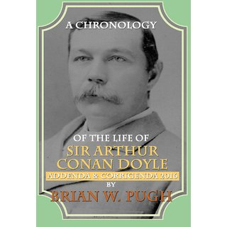 A chronology of the life of Sir Arthur Conan Doyle 2014 revised and expanded edition - Addenda  Corrigenda 2016