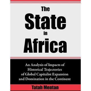 The State in Africa. An Analysis of Impacts of Historical Trajectories of Global Capitalist Expansion and Domination in the Continent