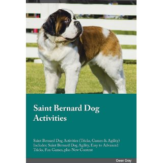 Saint Bernard Dog Activities Saint Bernard Dog Activities (Tricks, Games  Agility) Includes