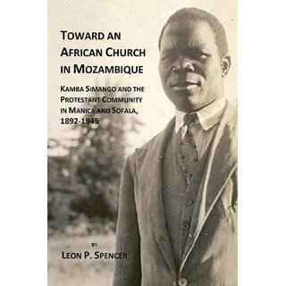 Toward an African Church in Mozambique. Kamba Simango and the Protestant Communtity in Manica and Sofala