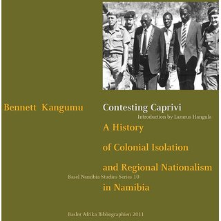 Contesting Caprivi. a History of Colonial Isolation and Regional Nationalism in Namibia