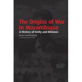 The Origins of War in Mozambique. a History of Unity and Division