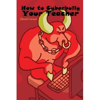 How to Cyberbully Your Teacher (A Non-Fiction Narrative)