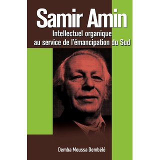 Samir Amin. Intellectuel Organique Au Service de L'Emancipation Du Sud