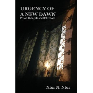 Urgency of a New Dawn. Prison Thoughts and Reflections