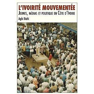 L'ivoirit mouvemente. Jeunes, mdias et politique en Cte d'Ivoire