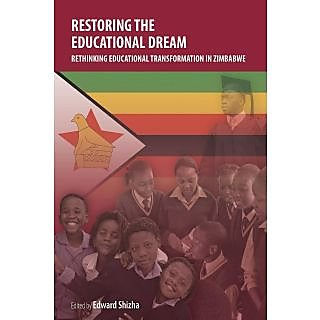 Restoring the Educational Dream. Rethinking Educational Transformation in Zimbabwe