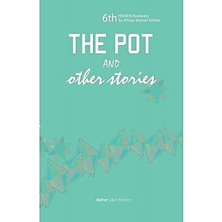 The Pot and Other Stories. Stories of the 6th FEMRITE Residency for African Women Writers