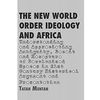 The New World Order Ideology and Africa. Understanding and Appreciating Ambiguity, Deceit and Recapture of Decolonized Spaces
