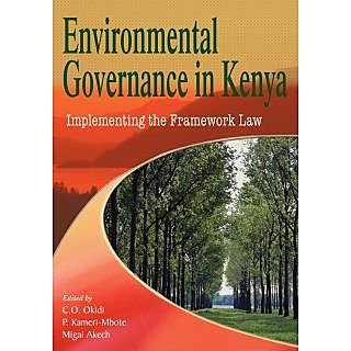 Environmental Governance in Kenya. Implementing the Framework Law