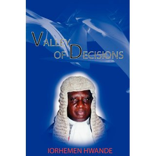 Valley of Decisions. Biography and Essays in Honour of Hon. Justice Iorhemen Hwande